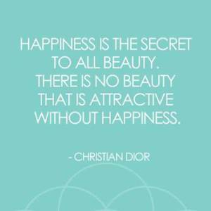happiness-is-the-secret-to-all-beauty-there-is-no-beauty-that-is-attractive-without-happiness