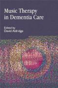 Music Therapy in Dementia Care by David Aldridge